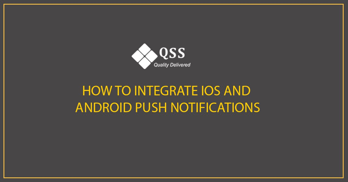 How To Integrate iOS And Android Push Notifications?