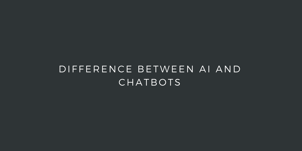 Difference between AI and chatbots
