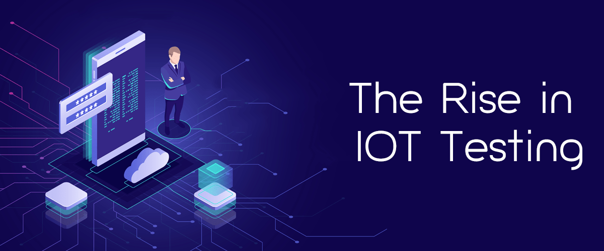 The Rise in IOT Testing