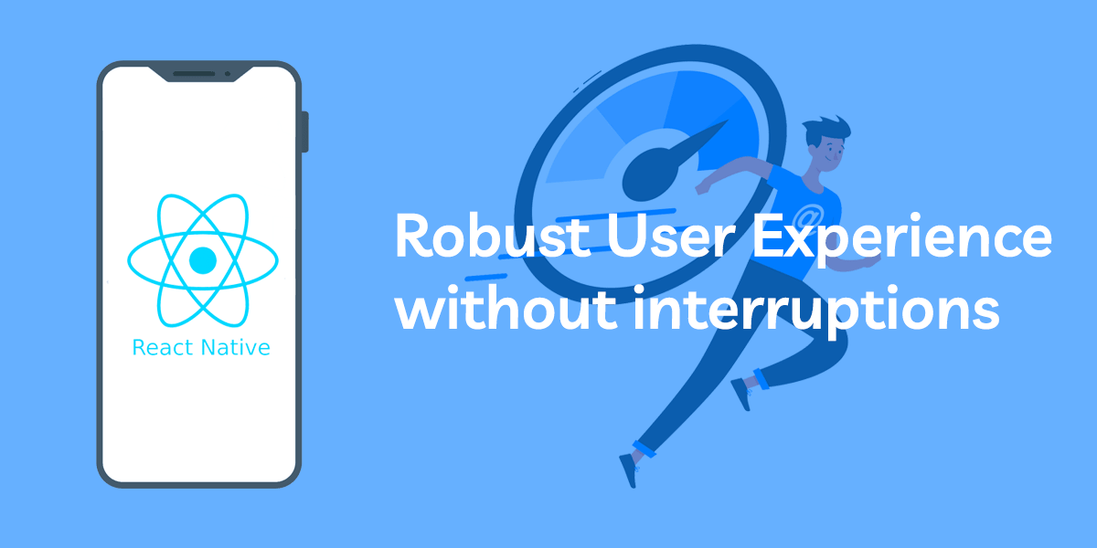 robust User experience without interruptions